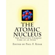 The Atomic Nucleus: The Positively Charged Core of an Atom