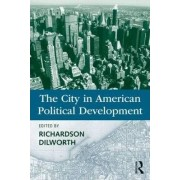 The City in American Political Development by Richardson Dilworth