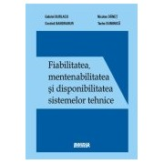 Fiabilitatea, mentenabilitatea si disponibilitatea sistemelor tehnice - editie revizuita.