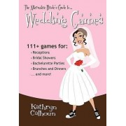 The Alternative Bride's Guide to Wedding Games by Kathryn Calhoun