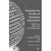 Shaping the Future of Business Education by Gordon Hardy