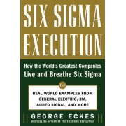 Six SIGMA Execution: How the World's Greatest Companies Live and Breathe Six SIGMA