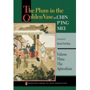 The Plum in the Golden Vase or, Chin P'ing Mei: The Aphrodisiac Volume 3 by David Tod Roy