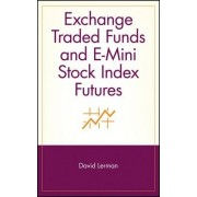 Exchange Traded Funds and E-mini Stock Index Futures by David Lerman
