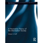 A Normative Theory of the Information Society by Alistair S. Duff