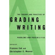 The Theory and Practice of Grading Writing by Frances Zak