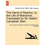 The Hand of Destiny; Or, the Life of Marianne ... Translated by Sir Gilbert Campbell, Bart. by Pierre Carlet de Chamblain de Marivaux