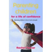 Parenting Children for a Life of Confidence by Rachel Turner