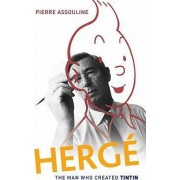 Herge: The Man Who Created Tintin by Pierre Assouline