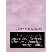 From Isolation to Leadership. Revised. a Review of American Foreign Policy by John Holladay Latan