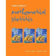 A Brief Course in Mathematical Statistics by Elliot A. Tanis