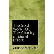 The Sixth Work; Or, the Charity of Moral Effort by Susanna Meredith
