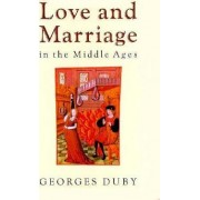 Love & Marriage in the Middle Ages (Cloth) by Duby
