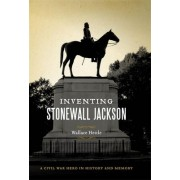 Inventing Stonewall Jackson by Wallace Hettle