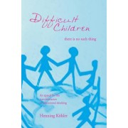 Difficult Children: There is No Such Thing by Henning K