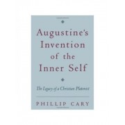 Augustine's Invention of the Inner Self by Philip Cary