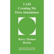 I Am Creating My Own Abundance by Barry Thomas Bechta