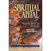 Spiritual Capital - Wealth We Can Live By by Danah Zohar