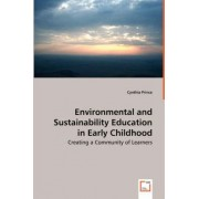 Environmental and Sustainability Education in Early Childhood - Creating a Community of Learners by Cynthia Prince