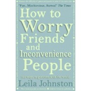 How To Worry Friends And Inconvenience People