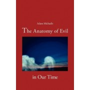 The Anatomy of Evil in Our Time by Adam Michaelis