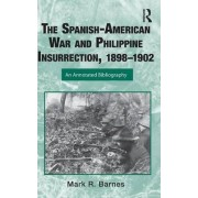 The Spanish-American War and Philippine Insurrection, 1898-1902 by Mark Barnes