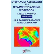Dysphagia Assessment and Treatment Planning Workbook by Julie Barkmeier-kraemer