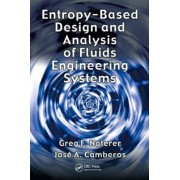 Entropy Based Design and Analysis of Fluids Engineering Systems by Greg F. Naterer
