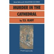 Murder in the Cathedral by T.S.Eliot by Paul Lapworth