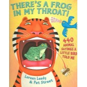 There's a Frog in My Throat! by Loreen Leedy