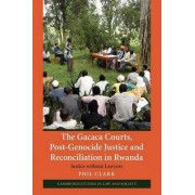 The Gacaca Courts, Post-Genocide Justice and Reconciliation in Rwanda by Phil Clark