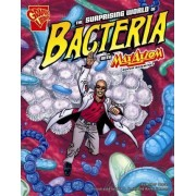 The Surprising World of Bacteria with Max Axiom, Super Scientist by Agnieszka Biskup