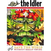 The Idler (issue 38) How to Save the World without Really Trying: Green Man -How to Save the World without Really Trying Issue 38 by Tom Hodgkinson