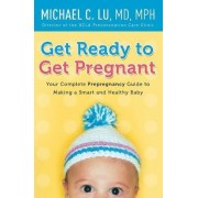 Get Ready to Get Pregnant by Michael C. Lu