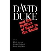 David Duke and the Rebirth of Race in Southern Politics by John C. Kuzenski