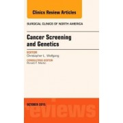 Cancer Screening and Genetics, an Issue of Surgical Clinics by Christopher L. Wolfgang