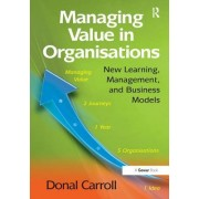 Managing Value in Organisations: New Learning, Management, and Business Models. Donal Carroll