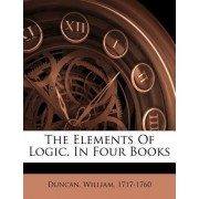 The Elements of Logic. in Four Books by Duncan William 1717-1760