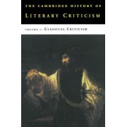 The Cambridge History of Literary Criticism: Volume 1, Classical Criticism by George Alexander Kennedy