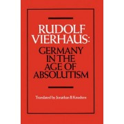 Germany in the Age of Absolutism by Rudolf Vierhaus