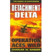 Detachment Delta: Operation Aces Wild by Charles Sasser