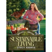 Recipes and Tips for Sustainable Living by Stacy Harris