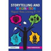 Storytelling and Imagination: Beyond Basic Literacy 8-14 by Rob Parkinson