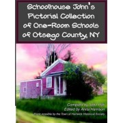 Schoolhouse John's Pictorial Collection of One-Room Schools of Otsego County, NY by Dr Anita Harrison
