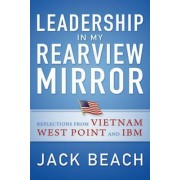 Leadership in My Rearview Mirror: Reflections from Vietnam, West Point, and IBM by Jack Beach