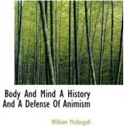 Body and Mind a History and a Defense of Animism by William McDougall