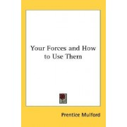 Your Forces and How to Use Them by Prentice Mulford