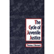The Cycle of Juvenile Justice by Thomas J. Bernard