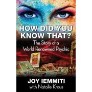 How Did You Know That? the Story of a World Renowned Psychic