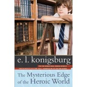 The Mysterious Edge of the Heroic World by E L Konigsburg